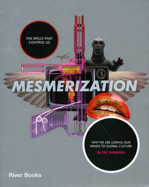 Mesmerization: The Spells That Control Us: Why We Are Losing Our Minds to Global Culture
