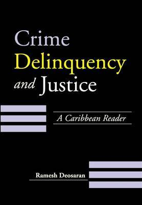 Crime, Deliquency and Justice: A Caribbean Reader