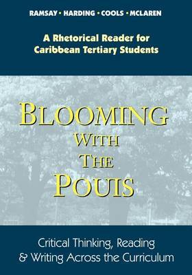 Blooming with the Pouis: Critical Thinking, Reading and Writing across the Curriculum - A Rhetorical Reader for Caribbean Tertiary Students