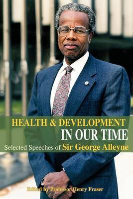 Health and Development in Our Time: Selected Speeches of Sir George Alleyne