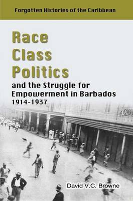 Race, Class, Politics: And the Struggle for Empowerment in Barbados 1914-1937