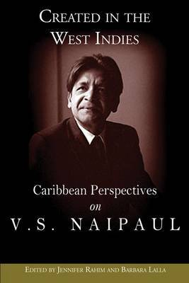 Created in the West Indies: Caribbean Perspectives on V.S. Naipaul