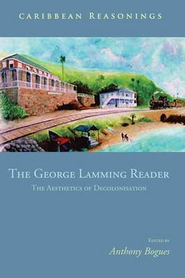 The George Lamming Reader: The Aesthetics of Decolonisation