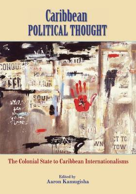 Caribbean Political Thought: The Colonial State to Caribbean Internationalisms