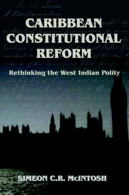 Caribbean Constitutional Reform: Rethinking West Indian Polity
