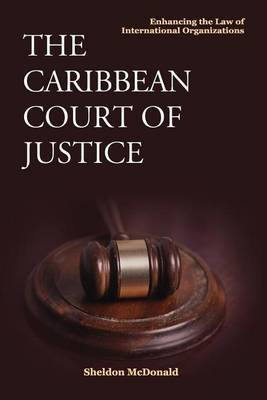The Caribbean Court of Justice: Enhancing the Law of International Organizations