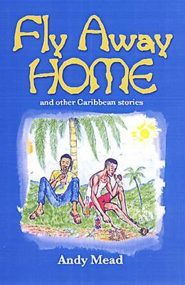 Fly Away Home: And Other Caribbean Stories