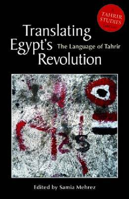 Translating Egypt's Revolution: The Language of Tahrir