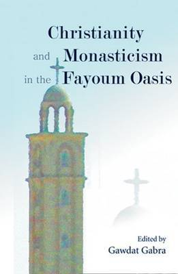 Christianity and Monasticism in the Fayoum Oasis: Essays from the 2004 International Symposium of the Saint Mark Foundation and the Saint Shenouda the Archimandrite Coptic Society in Honor of Martin Krause