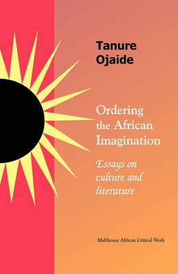 Ordering the African Imagination: Essays on Culture and Literature