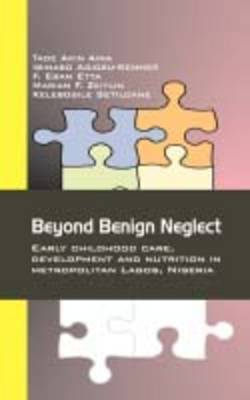 Beyond Benign Neglect: Early Childhood Care, Development and Nutrition in Metropolitan Lagos, Nigeria