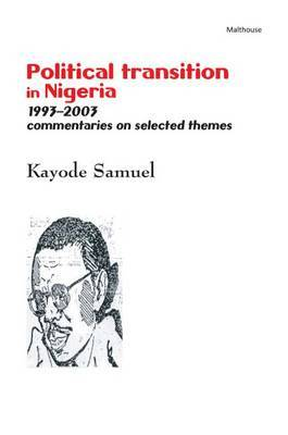 Political Transition in Nigeria 1993-2003: Commentaries on Selected Themes