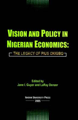 Vision and Policy in Nigerian Economics: The Legacy of Pius Okigbo