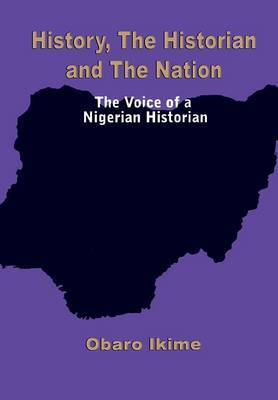 History, The Historian and The Nation. The Voice of a Nigerian Historian