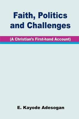 Faith, Politics and Challenges: a Christian's First-hand Account
