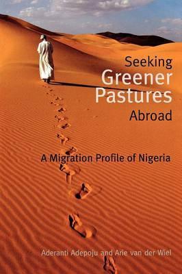 Seeking Greener Pastures Abroad. a Migration Profile of Nigeria