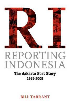 Reporting Indonesia: The Jakarta Post Story 1983-2008
