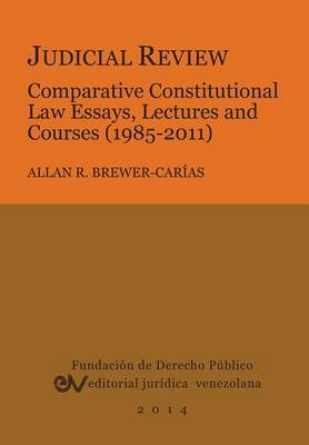 Judicial Review. Comparative Constitutional Law Essays, Lectures and Courses (1985-2011)