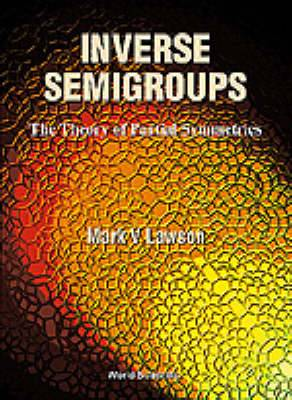 Inverse Semigroups: The Theory of Partial Symmetries
