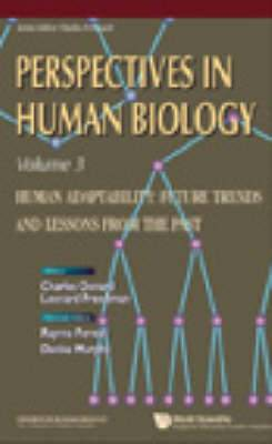 Human Adaptability: Future Trends and Lessons from the Past, Perspective in Human Biology: Volume 3