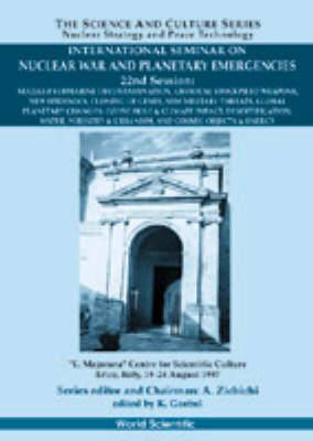 Proceedings of the International Seminar on Nuclear War and Planetary Emergencies: 22nd Session: Erice, Italy 19-24 August 1997
