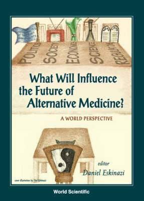What Will Influence the Future of Alternative Medicine?: A World Perspective