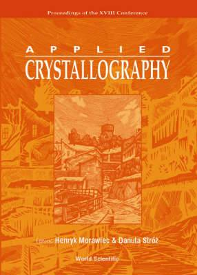 Applied Crystallography: Proceedings of the XVIII Conference Wisla, Poland, 4 7 September 2000