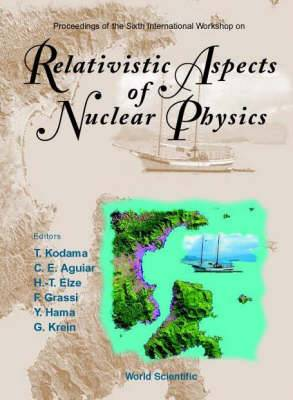 Relativistic Aspects of Nuclear Physics, Procs of the 6th International Workshop: Proceedings of the Sixth International Workshop, Caraguatatuba, Sao Paulo, Brazil 17 - 20 October 2000