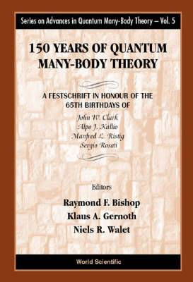 150 Years of Quantum Many-body Theory: A Festschrift in Honour of the 65th Birthdays of John W.Clark, Alpo J.Kallio, Manfred L.Ristig and Sergio Rosati