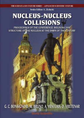 Nucleus-nucleus Collisions, Procs Of The Conf  Bologna 2000: Structure Of The Nucleus At The Dawn Of The Century  (Vol 1)