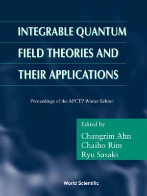 Integrable Quantum Field Theories And Their Applications - Procs Of The Apctp Winter School