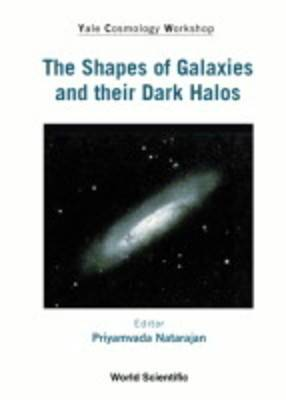 The Shapes of Galaxies and Their Dark Halos: Proceeding of the Yale Cosmology Workshop, New Haven, Connecticut, USA 28-30 May 2001