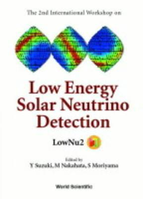 Low Energy Solar Neutrino Detection, Proceedings Of The 2nd International Workshop