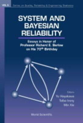 System And Bayesian Reliability: Essays In Honor Of Professor Richard E Barlow On His 70th Birthday
