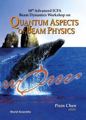 Quantum Aspects of Beam Physics: 18th Advanced ICFA Beam Dynamics Workshop