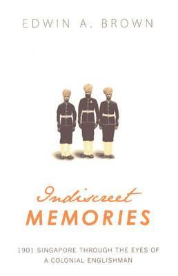 Indiscreet Memories: 1901 Singapore Through the Eyes of a Colonial Englishman
