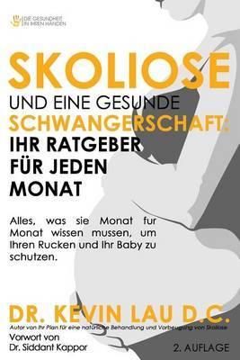Skoliose Und Eine Gesunde Schwangerschaft: Ihr Ratgeber Fur Jeden Monat: Alles, Was Sie Monat Fur Monat Wissen Mussen, Um Ihren Rucken Und Ihr Baby Zu