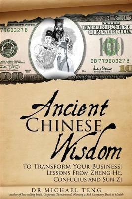 Ancient Chinese Wisdom to Transform Your Business: Lessons from Zheng He, Confucius and Sun Zi
