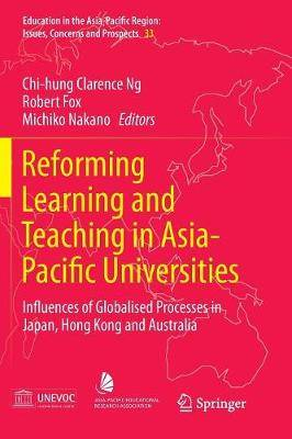 Reforming Learning and Teaching in Asia-Pacific Universities: Influences of Globalised Processes in Japan, Hong Kong and Australia