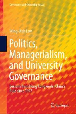 Politics, Managerialism, and University Governance: Lessons from Hong Kong under China's Rule since 1997