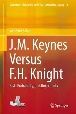 J.M. Keynes Versus F.H. Knight: Risk, Probability, and Uncertainty