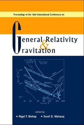 General Relativity And Gravitation, Proceedings Of The 16th International Conference