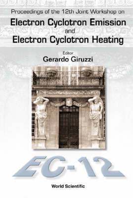 Electron Cyclotron Emission and Electron Cyclotron Heating (EC12), Proceedings of the 12th Joint Workshop