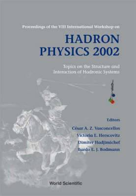 Hadron Physics 2002: Topics on the Structure and Interaction of Hadronic Systems - Proceedings of the VIII International Workshop