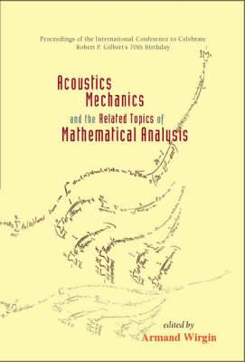 Acoustics, Mechanics and the Related Topics of Mathematical Analysis: Proceedings of the International Conference to Celebrate Robert P.Gilbert's 70th Birthday