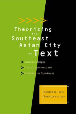 Theorizing the Southeast Asian City as Text: Urban Landscapes, Cultural Documents and Interpretative Experiences