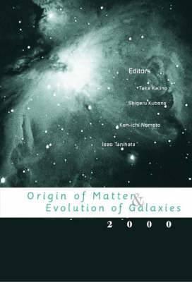 Origin of Matter and Evolution of Galaxies 2000: Proceedings of the International Symposium, University of Tokyo, Tanashi, Tokyo