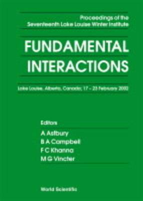 Fundamental Interactions: Proceedings of the Seventeenth Lake Louise Winter Institute