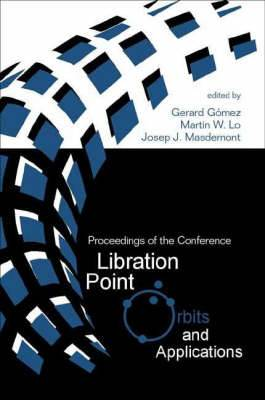 Libration Point Orbits and Applications: Proceedings of the Conference on Libration Point Orbits and Applications