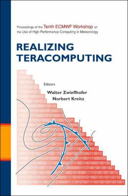 Realizing Teracomputing: Proceedings of the Tenth ECMWF Workshop on the Use of High Performance Computers in Meteorology Reading, UK, 4 - 8 November 2002